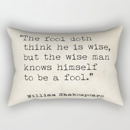 THE FOOL DOTH THINK HE IS WISE quote Shakespeare Rectangular Pillow