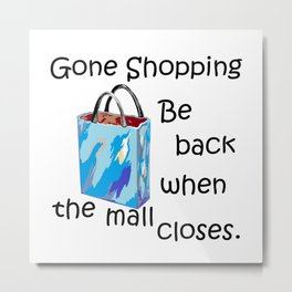 Gone Shopping Be Back when the Mall Closes Metal Print