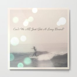 Can't We All Just Get A Long-Board? Metal Print