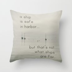A Ship is Safe in Harbor Throw Pillow