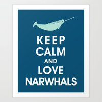 Keep Calm and Love Narwhals Art Print