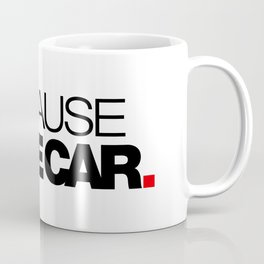 BECAUSE RACE CAR v1 HQvector Coffee Mug