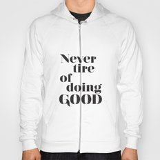 Never tire of doing Good. Typographical print. Hoody
