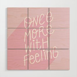 Once More With Feeling - Motivational Quote Typography Wood Wall Art