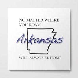 No Matter Where You Roam Arkansas Will Always Be Home Metal Print
