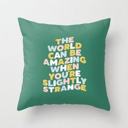 The World Can Be Amazing When You're Slightly Strange Throw Pillow