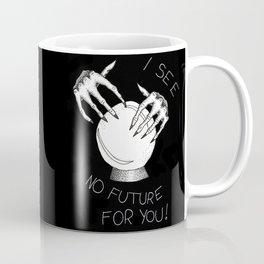 I See No Future For You Coffee Mug