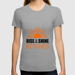 Rise and shine bitches funny quote T-shirt