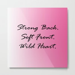 Strong Back. Soft Front. Wild Heart. Metal Print