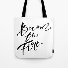 Become the Fire Tote Bag