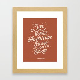 Live Travel Adventure Bless and Don't Be Sorry inspirational quote typography art print home decor Framed Art Print