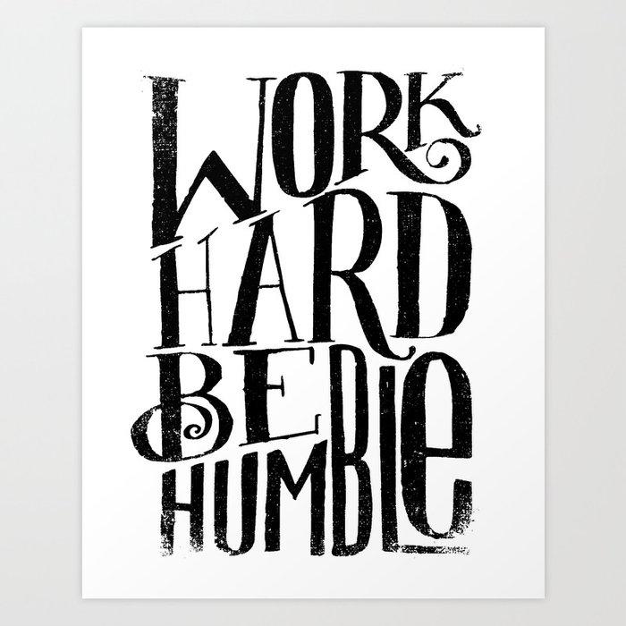WORK HARD BE HUMBLE Art Print