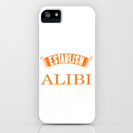 I'm Just Here To Establish An Alibi fun t-shirt design for those with a sense of humor! Sarcastic iPhone Case