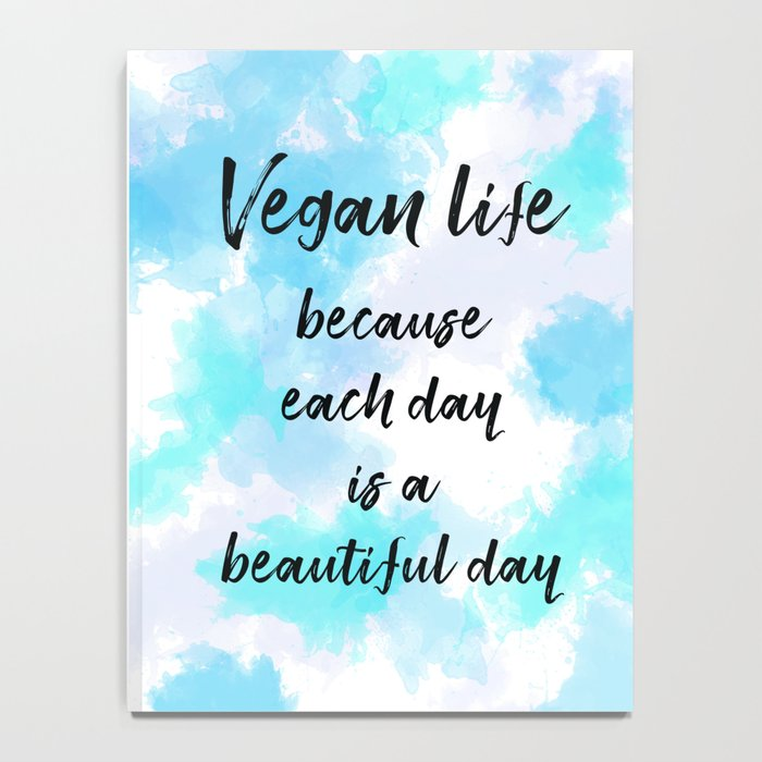 Vegan life because each day is a beautiful day - Blue Notebook