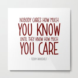 Knowing and Caring Quote - Teddy Roosevelt Metal Print
