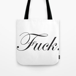 Sophisticated Ignorance - Fuck. Tote Bag