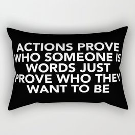 Actions Prove Who Someone Is Rectangular Pillow