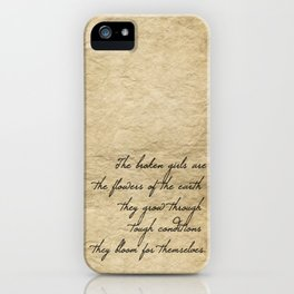 The broken girls are the flowers of the earth they grow through tough conditions they bloom for them iPhone Case