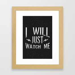 I Will... Just Watch Me Framed Art Print