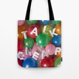Talk Is Cheap Tote Bag