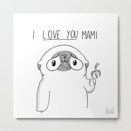 PUG Mochi - I love you mami Metal Print