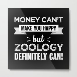 Zoology makes you happy Funny Gift Metal Print