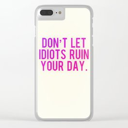 Don't let idiots ruin your day Clear iPhone Case