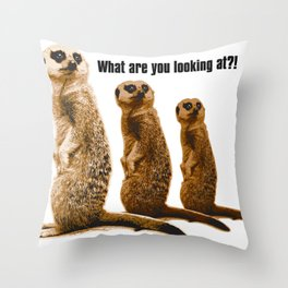 What Are You Looking At?! (Meerkats) Throw Pillow