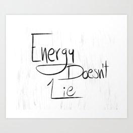 Energy Doesn't Lie. Art Print