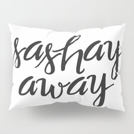 Sashay away Pillow Sham