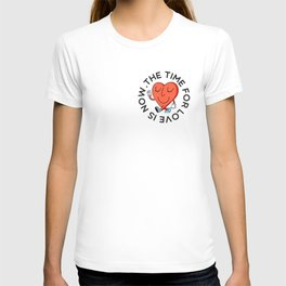 TIME FOR LOVE IS NOW T-shirt