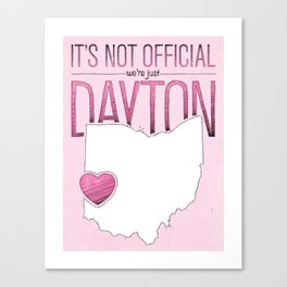 It's Not Official, We're Just Dayton...Ohio. Canvas Print
