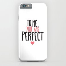 To me you are perfect Slim Case iPhone 6s
