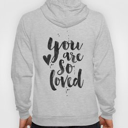 PRINTABLE ART, You Are So Loved,Love Quote,Love Art,Love Sign,Boyfriend Gift,Gift For Her,Engagement Hoody