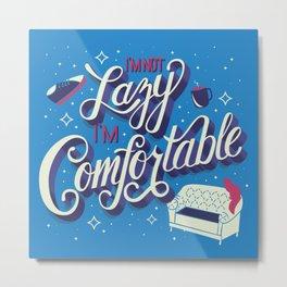 I'm not lazy, I'm comfortable 002 Metal Print