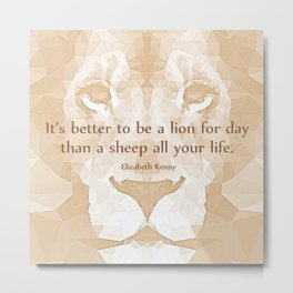 """It's better to be a lion for day than a sheep all your life."", Lion, quote Metal Print"