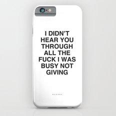 I Didn't Hear You iPhone 6 Slim Case