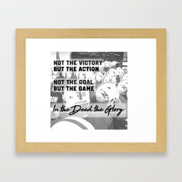 In the Deed the Glory Framed Art Print