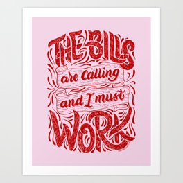 The Bills Are Calling And I Must Work - Red Art Print