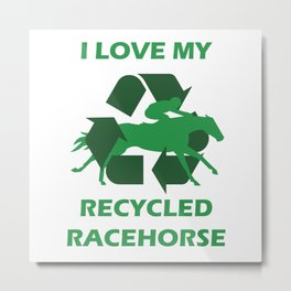"""I Love My Recycled Racehorse"" OTTB / Ex Racerhorse / Retired Race Horse Equestrian Horse Lover Design Metal Print"