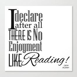 I Declare After All There Is No Enjoyment Like Reading - Jane Austen Quote from Pride and Prejudice Canvas Print