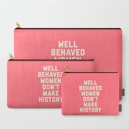 Well Behaved Women Feminist Quote Carry-All Pouch