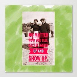 Show Up! Canvas Print