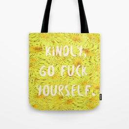 Kindly, Go F*ck Yourself. Tote Bag