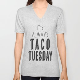 It's Always Taco Tuesday Unisex V-Neck