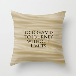 Inspirational To Dream is to Journey ... Throw Pillow