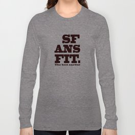 SFANSFIT... the best answer Long Sleeve T-shirt