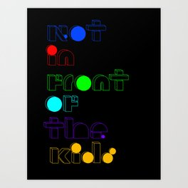 Not in front of the kids. Art Print