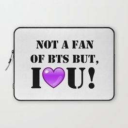 Not A Fan of BTS but I purple you! Laptop Sleeve