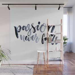 Passion Never Fails Wall Mural